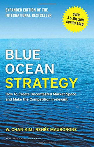 blue-ocean-strategy-expanded-edition-how-to-create-uncontested-market-space-and-make-the-competition