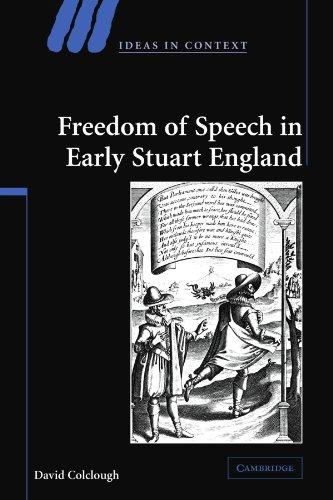 Freedom of Speech in Early Stuart England (Ideas in Context)