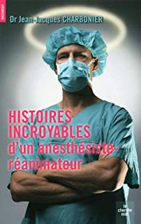 Histoires incroyables d'un anesthésiste-réanimateur, Charbonier, Jean-Jacques
