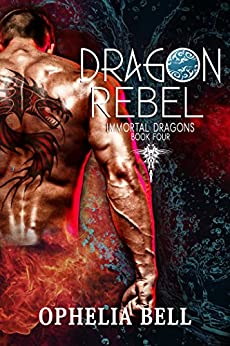 Dragon Rebel (Immortal Dragons Book 4) by [Bell, Ophelia]