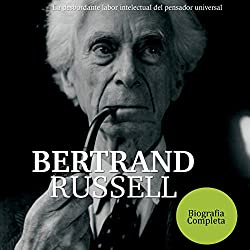 Bertrand Russell: La desbordante labor intelectual del pensador universal [Bertrand Russell: The Overflowing Intellectual Work of a Universal Thinker]