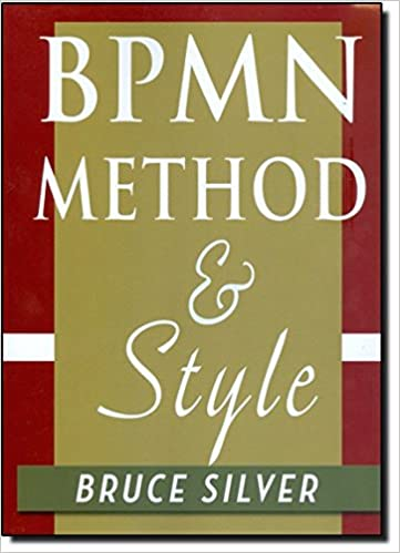 amazoncom bpmn method and style a levels based methodology for bpm process modeling and improvement using bpmn 20 9780982368107 bruce silver books - Bpmn Book
