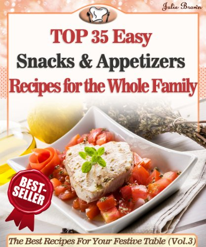 Top 35 Easy Snacks & Appetizers Recipes for the Whole Family (The Best Recipes For Your Festive Table)