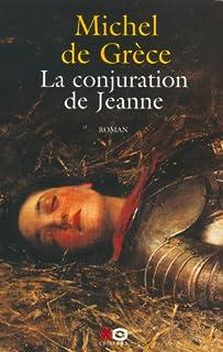 La conjuration de Jeanne : roman, Michel (prince de Grèce ; 1939-....)