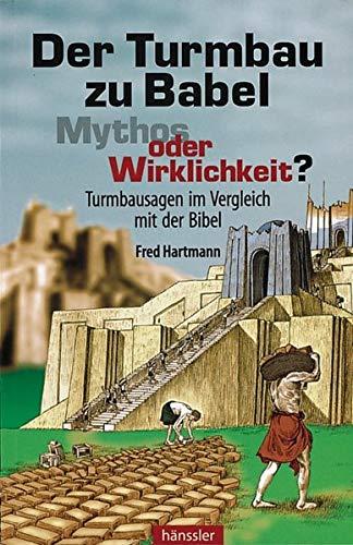 Der Turmbau zu Babel - Mythos oder Wirklichkeit?: Turmbausagen im Vergleich mit der Bibel