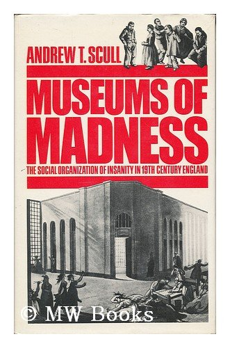 Museums of Madness: Social Organization of Insanity in 19th Century England