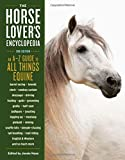 chicken soup horses - The Horse-Lover's Encyclopedia, 2nd Edition: A–Z Guide to All Things Equine: Barrel Racing, Breeds, Cinch, Cowboy Curtain, Dressage, Driving, Foaling, ... Riding, English & Western, and So Much More