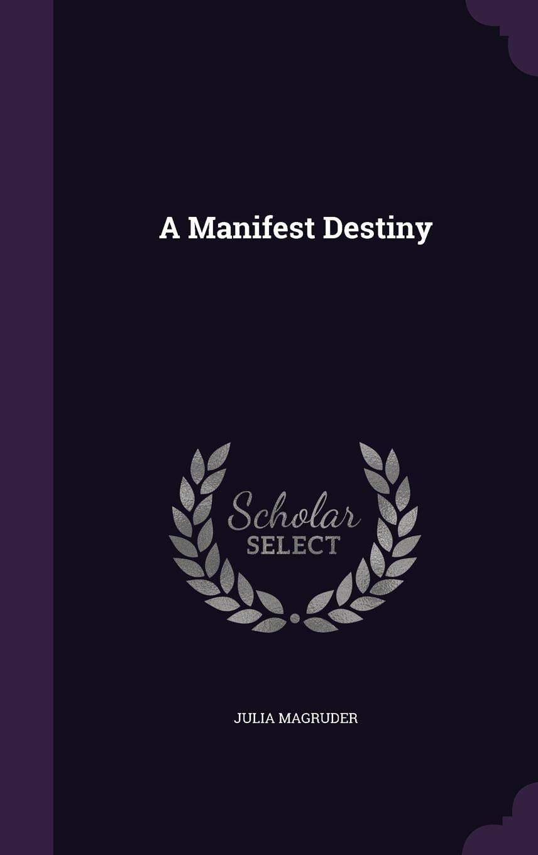 A Manifest Destiny: Julia Magruder: 9781347283349: Amazon