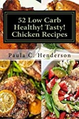 52 Low Carb Healthy! Tasty! Chicken Recipes: Gluten Free Dairy Free Soy Free Nightshade Free Grain Free Unprocessed, Low Carb, Healthy Ingredients Paperback