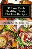 img - for 52 Low Carb Healthy! Tasty! Chicken Recipes: Gluten Free Dairy Free Soy Free Nightshade Free Grain Free Unprocessed, Low Carb, Healthy Ingredients book / textbook / text book