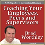 Coaching Your Employees, Peers, and Supervisors | Brad Worthley