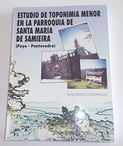 Estudio de toponimia menor en la parroquia de Santa María de Samieira: Poyo, Pontevedra (Spanish Edition)