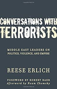 Conversations With Terrorists: Middle East Leaders on Politics, Violence, and Empire by Reese Erlich