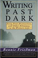 Writing Past Dark: Envy, Fear, Distraction and Other Dilemmas in the Writer's Life Paperback