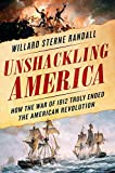 img - for Unshackling America: How the War of 1812 Truly Ended the American Revolution book / textbook / text book