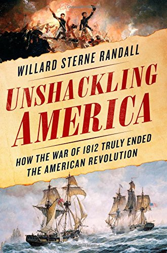 Unshackling America: How the War of 1812 Truly Ended the American Revolution cover