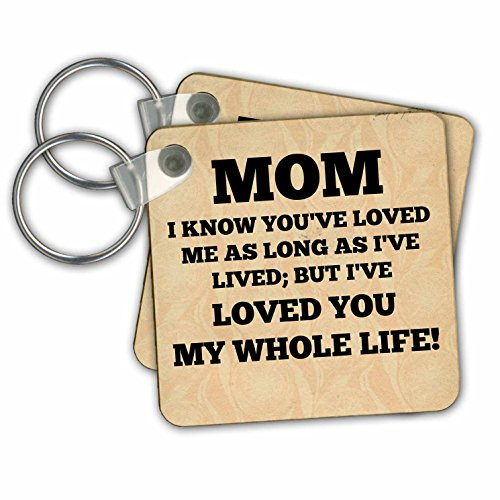 3dRose Mom Loved you my whole life - Key Chains, 2.25 x 2.25 inches, set of 2 (kc_202765_1)