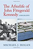"""Michael J. Hogan, """"The Afterlife of John Fitzgerald Kennedy: A Biography"""" (Cambridge UP, 2017)"""