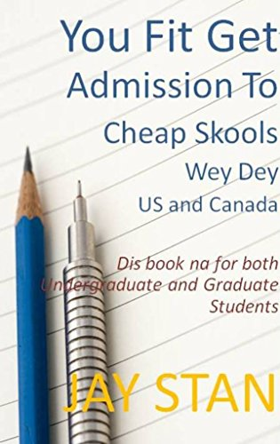 - You Fit Get Admission To Cheap Skools Wey Dey USA and CANADA: For Both Undergraduate and Graduate Students