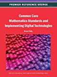 Common Core Mathematics Standards and Implementing Digital Technologies, Polly, Pattullo Polly, 1466640863