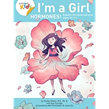 I'm a Girl, Hormones! (For Ages 10 and Older): Anatomy For Kids Book Explains To Older Girls How Hormones Are Changing Their Body (I'm a Girl)