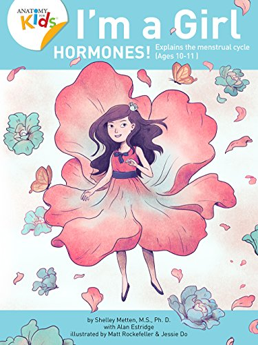 Im A Girl Hormones For Ages 10 And Older Anatomy For Kids Book