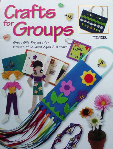 Crafts for Groups: Great Gift Projects for Groups of Children Ages 7-11 Years (Leisure Arts #1920) pdf epub