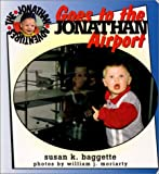 img - for Jonathan Goes to the Airport (Jonathan Adventures) by Susan K. Baggette (1998-09-01) book / textbook / text book