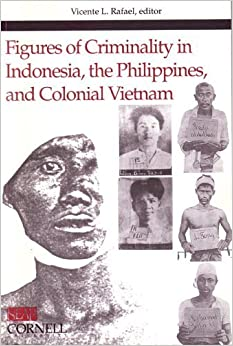 Book Figures of Criminality in Indonesia, the Philippines, and Colonial Vietnam (Studies on Southeast Asia, No. 25) (1999-01-01)