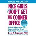 Nice Girls Don't Get the Corner Office: Unconscious Mistakes Women Make That Sabotage Their Careers (A Nice Girls Book) Hörbuch von Lois P. Frankel Gesprochen von: Lois P. Frankel
