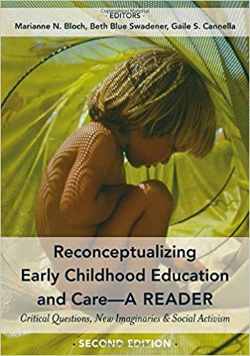 Reconceptualizing Early Childhood Education and Care/—A Reader New Imaginaries and Social Activism Second Edition Critical Questions