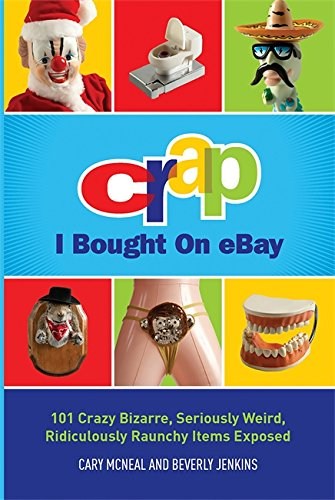 Crap I Bought On eBay: 101 Crazy Bizarre, Seriously Weird, Ridiculously Raunchy Items Exposed: Amazon.es: Jenkins, Beverly, McNeal, Cary: Libros en idiomas extranjeros