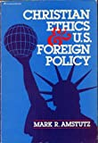 Christian Ethics and U. S. Foreign Policy, Mark R. Amstutz, 0310300312