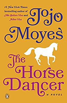 The Horse Dancer: A Novel by [Moyes, Jojo]