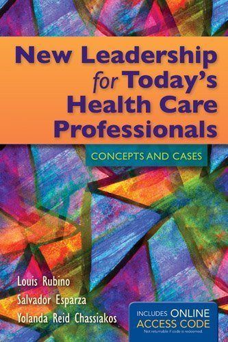 New Leadership For Today's Health Care Professionals: Concepts and Cases by Rubino, Louis G., Esparza, Salvador J., Reid Chassiakos, Yolanda S. (March 15, 2013) Paperback