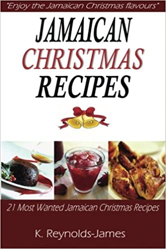 Jamaican christmas recipes 21 most wanted jamaican christmas jamaican christmas recipes 21 most wanted jamaican christmas recipes christmas recipes book k reynolds james 9781493629572 amazon books forumfinder Gallery