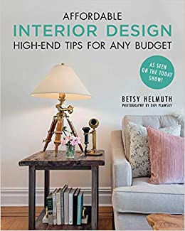 Affordable Interior Design High End Tips For Any Budget Helmuth Betsy Plawsky Dov 9781510738478 Amazon Com Books