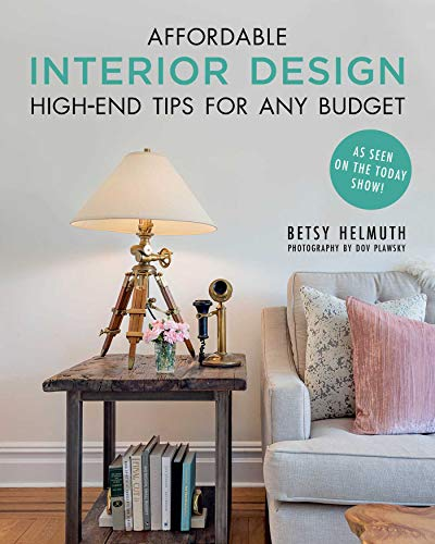 Affordable Interior Design: High-End Tips for Any Budget (The Best Interior Design Magazines)