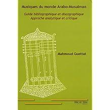 Musiques du monde arabo-musulman : Guide bibliographique et discographique - Approche analytique et critique