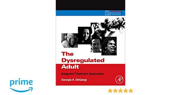 Amazon the dysregulated adult integrated treatment approaches amazon the dysregulated adult integrated treatment approaches practical resources for the mental health professional 9780123850119 georgia a fandeluxe Image collections