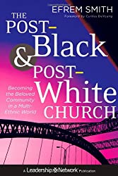 The Post-Black and Post-White Church: Becoming the Beloved Community in a Multi-Ethnic World