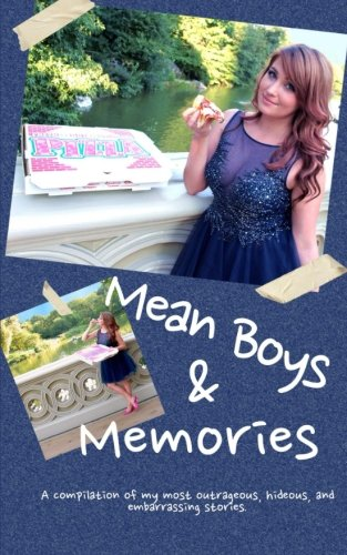 Mean Boys & Memories: A compilation of my most hideous, outrageous, and embarrassing moments.