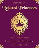 img - for Rejected Princesses: Tales of History's Boldest Heroines, Hellions, and Heretics book / textbook / text book