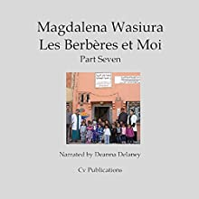 Les Berbères et Moi: Part Seven Audiobook by Magdalena Wasiura Narrated by Deanna Delaney