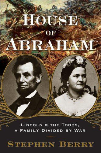 House of Abraham: Lincoln and the Todds, a Family Divided by War ebook