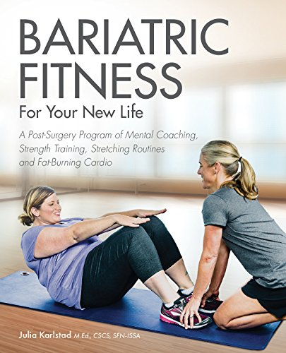 Bariatric Fitness for Your New Life: A Post Surgery Program of Mental Coaching, Strength Training, Stretching Routines and Fat-Burning Cardio (Best Program For Motion Graphics)