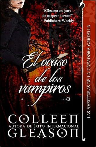 El ocaso de los vampiros: Crónicas Vampiricas de Gardella .4 ...