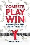 Compete, Play, Win, David Apostolico, 160239718X