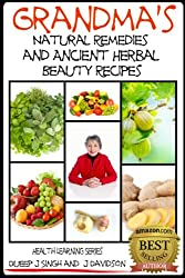Grandma's Natural Remedies and Ancient Herbal Beauty Recipes Volume 1 (Health Learning Series Book 22) (English Edition)