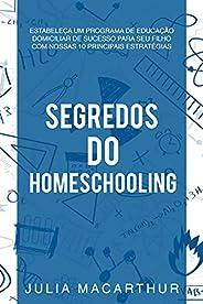 Segredos Do Homeschooling: Estabeleça Um Programa De Educação Domiciliar De Sucesso Para Seu Filho Com Nossas